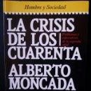 Libros de segunda mano: LA CRISIS DE LOS CUARENTA / ALBERTO MONCADA / PRIMERA EDICION 1984. Lote 64016893