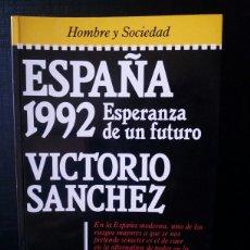 Libros de segunda mano: ESPAÑA 1992 ESPERANZA DE UN FUTURO / VICTORIO SANCHEZ / PRIMERA EDICION 1984. Lote 64017245