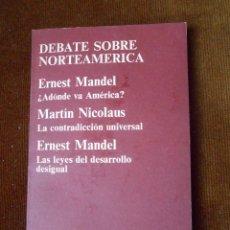 Libros de segunda mano: DEBATE SOBRE NORTEAMÉRICA - ERNEST MANDEL / MARTÍN NICOLAUS. Lote 64378087