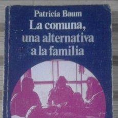 Libros de segunda mano: LA COMUNA, UNA ALTERNATIVA A LA FAMILIA - PATRICIA BAUM. Lote 64630591