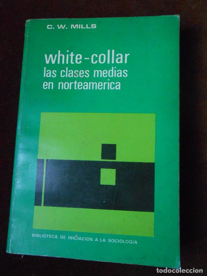 WHITE-COLLAR LAS CLASES MEDIAS EN NORTEAMERICA -C.W.MILLS (Libros de Segunda Mano - Pensamiento - Sociología)