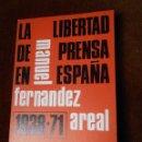 Libros de segunda mano: LA LIBERTAD DE PRENSA EN ESPAÑA 1938 -71 - MANUEL FERNÁNDEZ AREAL. Lote 64971719