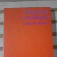Libros de segunda mano: EDUCACIÓN Y SOCIOLOGÍA - ÉMILE DURKHEIM. Lote 64973891