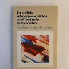 Libros de segunda mano: LA CRISIS OBREGÓN-CALLES Y EL ESTADO MEXICANO - RAFAEL LOYOLA DÍAZ - ED. SIGLO XXI. 169PP. Lote 65734038