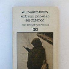 Libros de segunda mano: EL MOVIMIENTO URBANO POPULAR EN MÉXICO - JUAN MANUEL RAMÍREZ SAIZ - ED. SIGLO XXI. 224PP. Lote 66215714