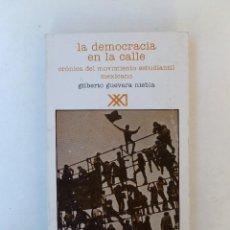 Libros de segunda mano: LA DEMOCRACIA EN LA CALLE,CRÓNICA DEL MOVIMIENTO ESTUDIANTIL MEXICANO- GILBERTO GUEVARA NIEBLA- SXXI. Lote 66215982