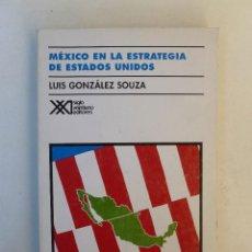 Libros de segunda mano: MÉXICO EN LA ESTRATEGIA DE ESTADOS UNIDOS - LUIS GONZÁLEZ SOUZA- ED. SIGLO XXI. 320PP. Lote 66303514