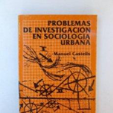 Libros de segunda mano: PROBLEMAS DE INVESTIGACIÓN EN SOCIOLOGÍA URBANA - MANUEL CASTELLS - ED. SIGLO XXI. 278PP. Lote 66527094