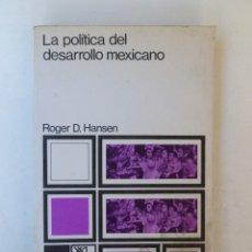 Libros de segunda mano: LA POLÍTICA DEL DESARROLLO MEXICANO - ROGER D. HANSEN - ED. SIGLO XXI. 340PP. Lote 66564378