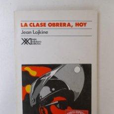 Libros de segunda mano: LA CLASE OBRERA, HOY - JEAN LOJKINE - ED. SIGLO XXI. 191PP. Lote 66820178