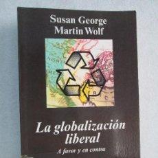 Libros de segunda mano: LA GLOBALIZACION LIBERAL A FAVOR Y EN CONTRA. SUSAN GEORGE. MARTIN WOLF. VER FOTOS. Lote 67050790