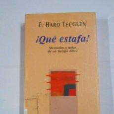 Libros de segunda mano: ¡QUE ESTAFA! MEMORIAS Y NOTAS DE UN TIEMPO DIFICIL - TECGLEN. E. HARO. TDK46. Lote 67175941