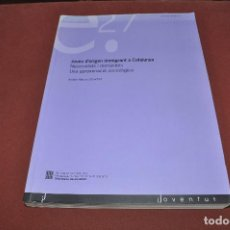Libros de segunda mano: JOVES D'ORIGEN IMMIGRANT A CATALUNYA NECESSITATS I DEMANDES . UNA APROXIMCIÓ SOCIOLÒGICA. Lote 67671981