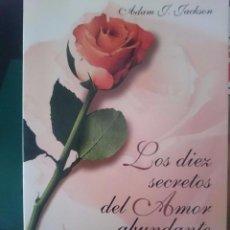 Libros de segunda mano: LOS DIEZ SECRETOS DEL AMOR ABUNDANTE - ADAM J. JACKSON. Lote 67688265