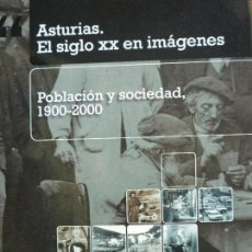 Libros de segunda mano: ASTURIAS EL SIGLO XX EN IMÁGENES - POBLACIÓN Y SOCIEDAD 1900-2000 -EDUARDO GARCÍA Y JAVIER RODRIGUEZ. Lote 68129153