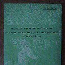 Libros de segunda mano: TECNICAS DE INVESTIGACION SOCIAL: LOS INDICADORES SOCIALES Y PSICOSOCIALES (F. CASAS AZNAR). Lote 69624145