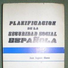 Libros de segunda mano: BLANCO, JUAN EUGENIO: PLANIFICACION DE LA SEGURIDAD SOCIAL ESPAÑOLA. ENSAYO SOCIAL . Lote 69760925