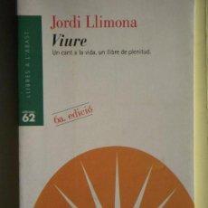 Libros de segunda mano: VIURE, UN CANT A LA VIDA, UN LLIBRE DE PLENITUD - JORDI LLIMONA - EDICIONS 62, 1997 (MOLT BON ESTAT). Lote 69837645