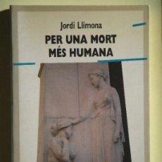 Libros de segunda mano: PER UNA MORT MÉS HUMANA - JORDI LLIMONA - EDICIONS 62, 1991 (MOLT BON ESTAT). Lote 69838029