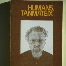 Libros de segunda mano: HUMANS, TANMATEIX - JORDI LLIMONA - EDTORIAL PORTIC, 1976 (MOLT BON ESTAT, EN CATALÀ). Lote 69838249