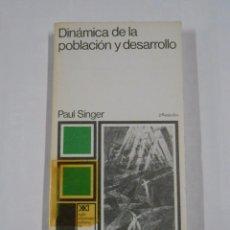 Libros de segunda mano: DINAMICA DE LA POBLACION Y DESARROLLO. PAUL SINGER. SIGLO XXI VEINTIUNO EDITORES. TDK53. Lote 70292637