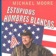 Libros de segunda mano: ESTÚPIDOS HOMBRES BLANCOS- MICHAEL MOORE. Lote 70548041
