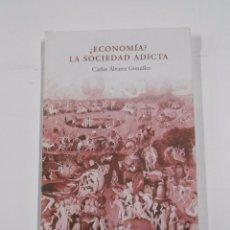 Libros de segunda mano: ¿ECONOMÍA? LA SOCIEDAD ADICTA. - ÁLVAREZ GONZÁLEZ, CARLOS.- TDK49. Lote 71479775