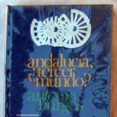 Libros de segunda mano: ANDALUCÍA, ¿TERCER MUNDO? - ANTONIO BURGOS - CIRCULO DE LECTORES 1972 - VER DESCRIPCIÓN. Lote 71563439