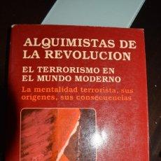 Libros de segunda mano: ALQUIMISTAS DE LA REVOLUCION. EL TERRORISMO EN EL MUNDO MODERNO. AUTOR: RICHARD E. RUBENSTEIN. Lote 71705615