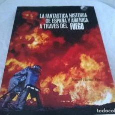 Libros de segunda mano: LA FANTASTICA HISTORIA DE ESPAÑA Y AMERICA A TRAVES DEL FUEGO. Lote 201967472