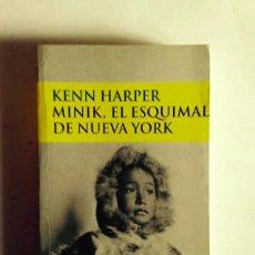 Libros de segunda mano: MINIK, EL ESQUIMAL DE NUEVA YORK, KENN HARPER. Lote 74546099