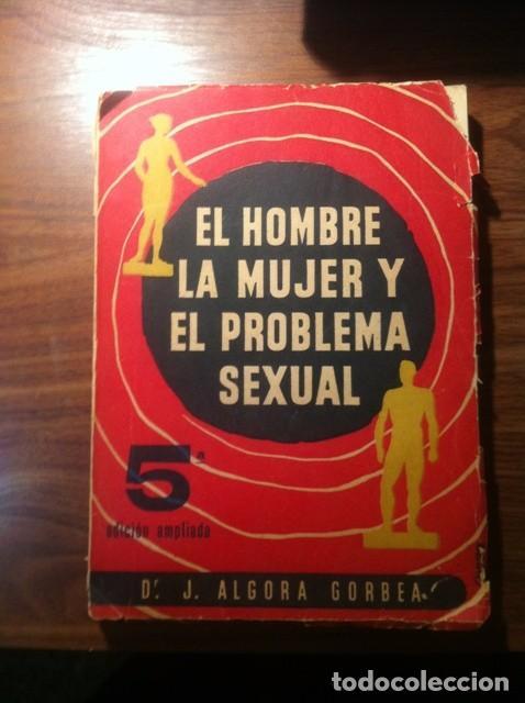 EL HOMBRE, LA MUJER Y EL PROBLEMA SEXUAL - J. ALGORA 1954 (Libros de Segunda Mano - Pensamiento - Sociología)