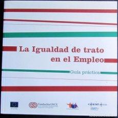 Libros de segunda mano: LA IGUALDAD DE TRATO EN EL EMPLEO - GUIA PRÁCTICA. Lote 75666871