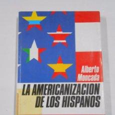 Libros de segunda mano: LA AMERICANIZACIÓN DE LOS HISPANOS. MONCADA, ALBERTO. TDK71. Lote 76448895