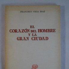 Libros de segunda mano: EL CORAZÓN DEL HOMBRE Y LA GRAN CIUDAD. FRANCISCO VEGA DÍAZ. Lote 78304389
