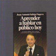 Libros de segunda mano: APRENDER A HABLAR EN PÚBLICO HOY - J. A. VALLEJO NÁJERA - EDITORIAL PLANETA 1990. Lote 78893009