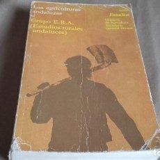 Libros de segunda mano: LAS AGRICULTURAS ANDALUZAS - GRUPO ERA (ESTUDIOS RURALES ANDALUCES). Lote 79985013