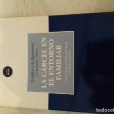 Libros de segunda mano: LA CARCEL EN EL ENTORNO FAMILIAR-QUADERNS DE BARCELONA-CIUDADANIA-OBSERVATORI DEL SISTEMA PENAL Y D.. Lote 80089625