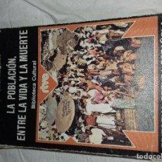 Libros de segunda mano: LA POBLACIÓN, ENTRE LA VIDA Y LA MUERTE- MANUEL FERRER REGALES- BIBLIOTECA CU-BIBLOTECA CULTURAL RTV. Lote 81014360