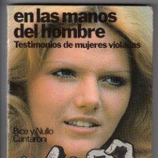 Libros de segunda mano: EN LAS MANOS DEL HOMBRE, TESTIMONIOS DE MUJERES VIOLADAS, BICE Y NULLO CANTARONI, ENVÍO GRATIS. Lote 83323400