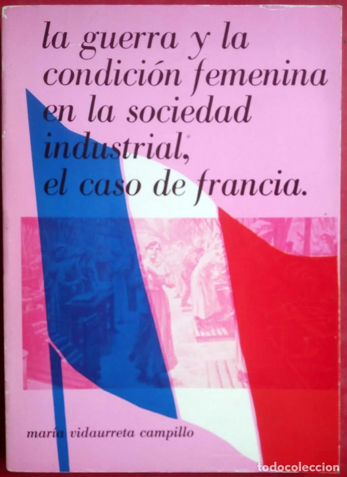 MARÍA VIDAURRETA CAMPILLO . LA GUERRA Y LA CONDICIÓN FEMENINA EN LA SOCIEDAD INDUSTRIAL (Libros de Segunda Mano - Pensamiento - Sociología)