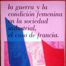 Libros de segunda mano: MARÍA VIDAURRETA CAMPILLO . LA GUERRA Y LA CONDICIÓN FEMENINA EN LA SOCIEDAD INDUSTRIAL. Lote 83741580