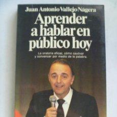 Libros de segunda mano: APRENDER A HABLAR EN PUBLICO HOY , DE JUAN ANTONIO VALLEJO NAGERA.. Lote 84285520