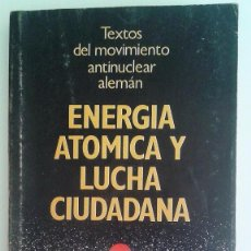 Libros de segunda mano: ENERGÍA ATÓMICA Y LUCHA CIUDADANA. TEXTOS DEL MOVIMIENTO ANTINUCLEAR ALEMÁN. Lote 84707120