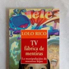 Libros de segunda mano: TV FÀBRICA DE MENTIRAS - LOLO RICO - ESPASA 1993.. Lote 84813148