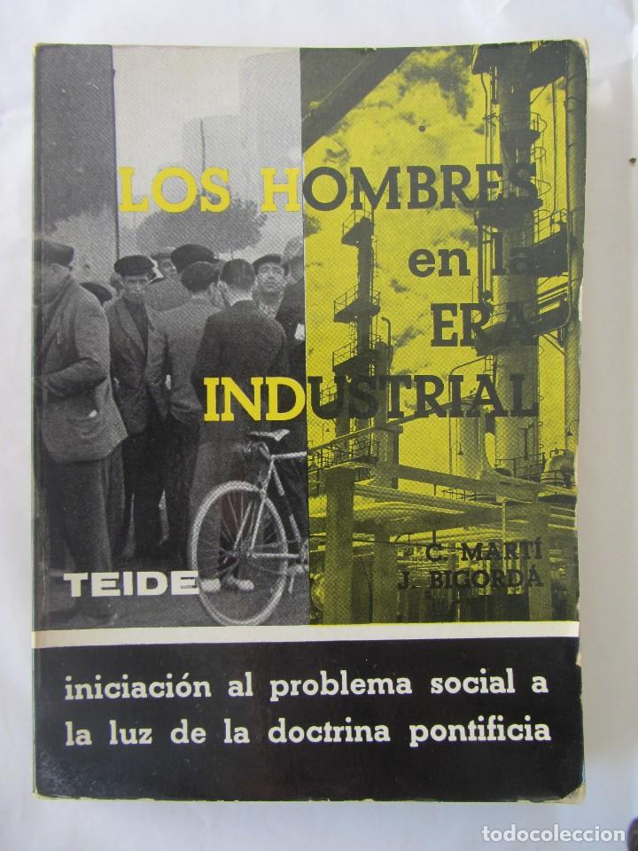 LOS HOMBRES EN LA ERA INDUSTRIAL. C.MARTÍ, J.BIGORDA. ED TEIDE. 1963 (Libros de Segunda Mano - Pensamiento - Sociología)