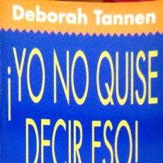 Libros de segunda mano: DEBORAH TANNEN. ¡YO NO QUISE DECIR ESO! BARCELONA. 1980.. Lote 86407768