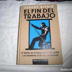 Libros de segunda mano: EL FIN DEL TRABAJO.EL DECLIVE DE LA FUERZA DE TRABAJO GLOBAL Y EL NACIMIENTO DE LA ERA JEREMY RIFKIN. Lote 86444376