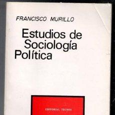 Libros de segunda mano: ESTUDIOS DE SOCIOLOGÍA POLÍTICA, FRANCISCO MURILLO. . Lote 87446928
