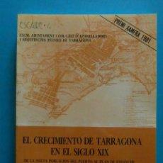 Libros de segunda mano: EL CRECIMIENTO DE TARRAGONA EN EL SIGLO XIX. JAUME ARESTE BAGES. PREMI XAMFRA 1981. ESCAIRE 4. Lote 88782928